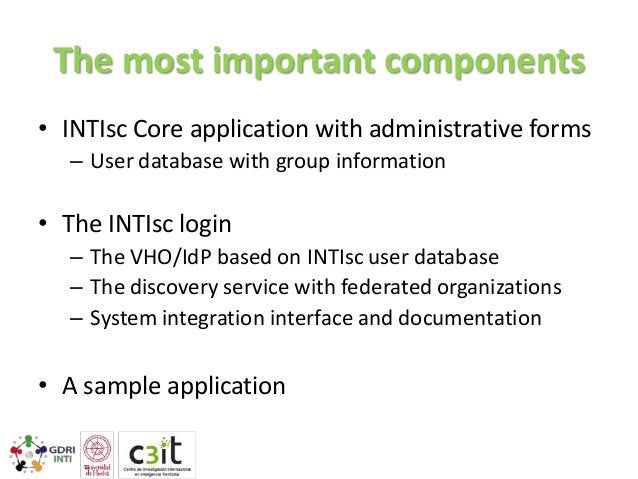 The most important components • INTIsc Core application with administrative forms – User database with group information  ...