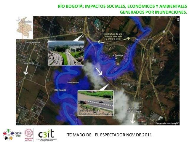 RÍO BOGOTÁ: IMPACTOS SOCIALES, ECONÓMICOS Y AMBIENTALES GENERADOS POR INUNDACIONES.  TOMADO DE EL ESPECTADOR NOV DE 2011
