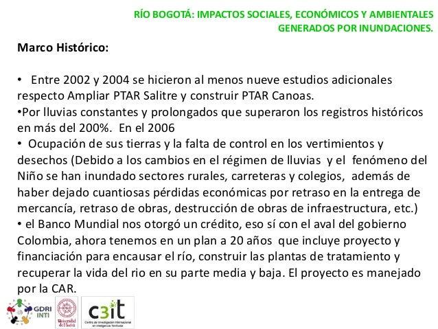 RÍO BOGOTÁ: IMPACTOS SOCIALES, ECONÓMICOS Y AMBIENTALES GENERADOS POR INUNDACIONES.  Marco Histórico: • Entre 2002 y 2004 ...