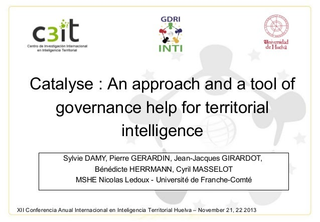 Catalyse : An approach and a tool of governance help for territorial intelligence Sylvie DAMY, Pierre GERARDIN, Jean-Jacqu...