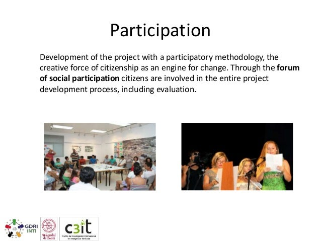 Participation Development of the project with a participatory methodology, the creative force of citizenship as an engine ...
