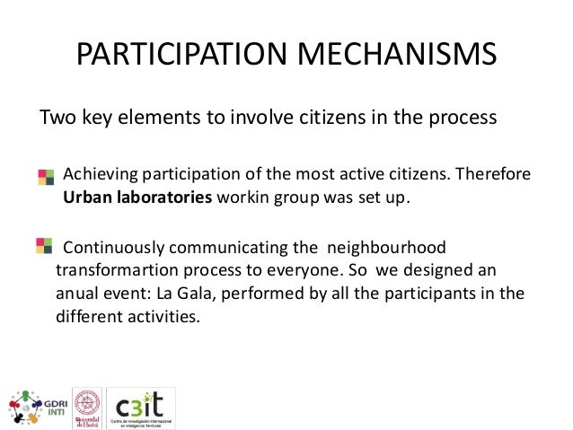 PARTICIPATION MECHANISMS Two key elements to involve citizens in the process Achieving participation of the most active ci...