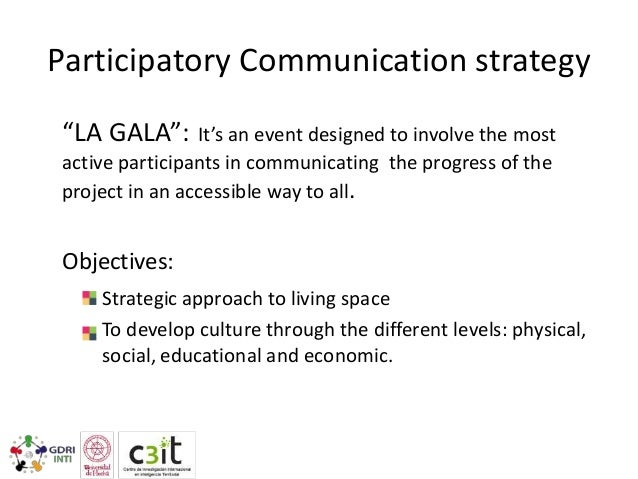 Participatory Communication strategy  Gala 2011 Objectives: To bring the public school closer as a creative space of open ...