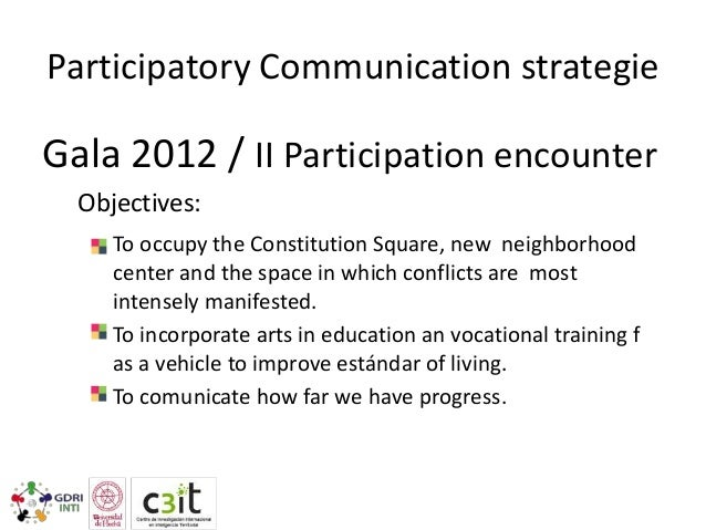 Participatory Communication strategy  Gala 2013 Objectives: To make headway in artistic education To introduce people in c...