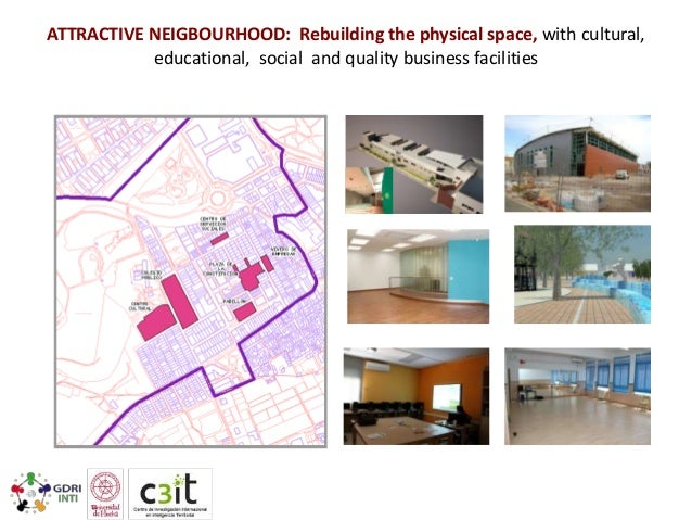 ATTRACTIVE NEIGBOURHOOD: Rebuilding the physical space, with cultural, educational, social and quality business facilities