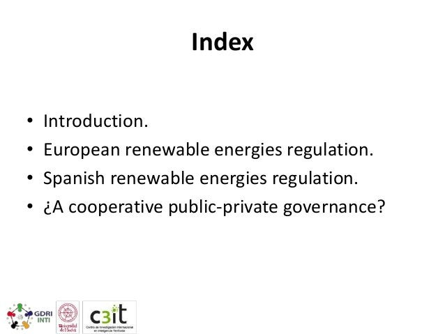 Index • • • •  Introduction. European renewable energies regulation. Spanish renewable energies regulation. ¿A cooperative...