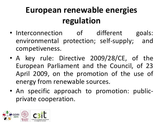 European renewable energies regulation • Interconnection of different goals: environmental protection; self-supply; and co...