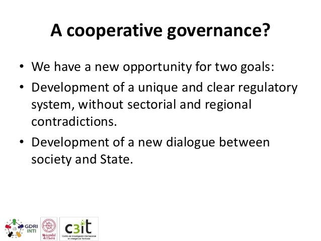 A cooperative governance? • We have a new opportunity for two goals: • Development of a unique and clear regulatory system...
