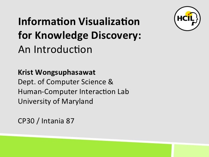 Informa(on Visualiza(on for Knowledge Discovery: An Introduc+on Krist Wongsuphasawat Dept. of Comput...