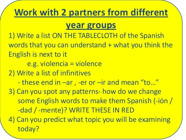 Work with 2 partners from different year groups 1) Write a list ON THE TABLECLOTH of the Spanish words that you can unders...