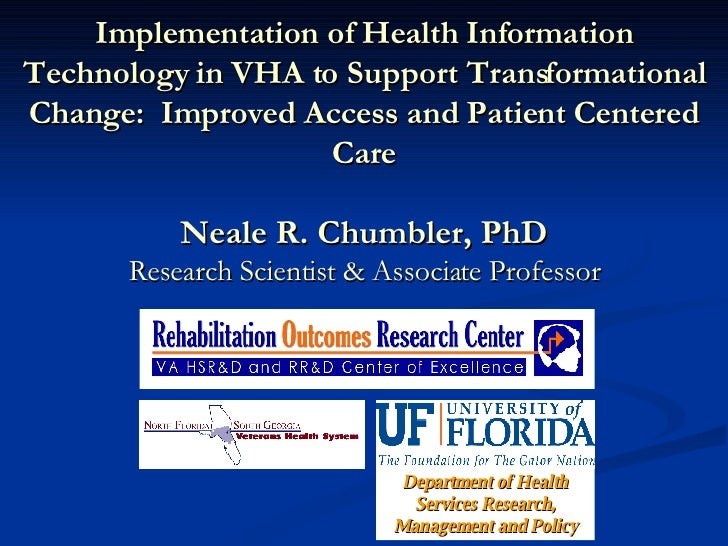 Implementation of Health Information Technology in VHA to Support Transformational Change:  Improved Access and Patient Ce...