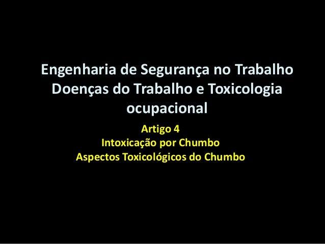 Artigo 4 Intoxicação por Chumbo Aspectos Toxicológicos do Chumbo Engenharia de Segurança no Trabalho Doenças do Trabalho e...