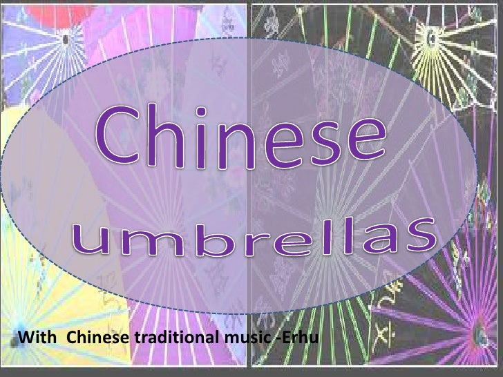 Chinese <br />  umbrellas<br />With  Chinese traditional music -Erhu<br />
