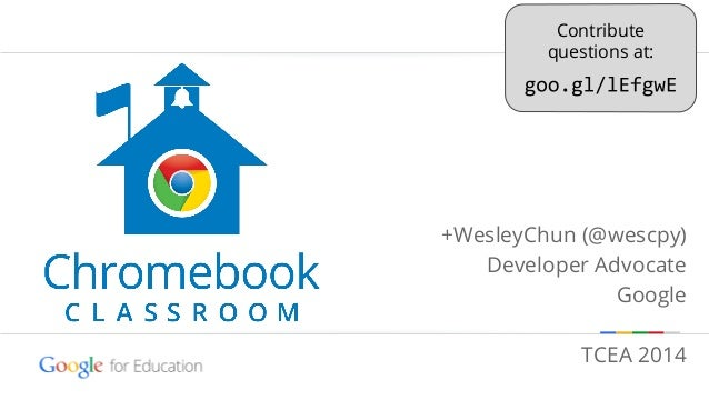 Contribute questions at:  +WesleyChun (@wescpy) Developer Advocate Google TCEA 2014