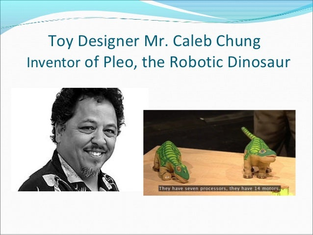 Toy Designer Mr. Caleb ChungInventor of Pleo, the Robotic Dinosaur