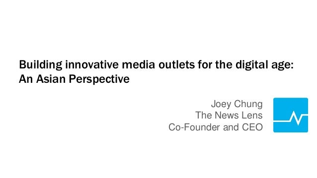 Building innovative media outlets for the digital age: An Asian Perspective Joey Chung The News Lens Co-Founder and CEO