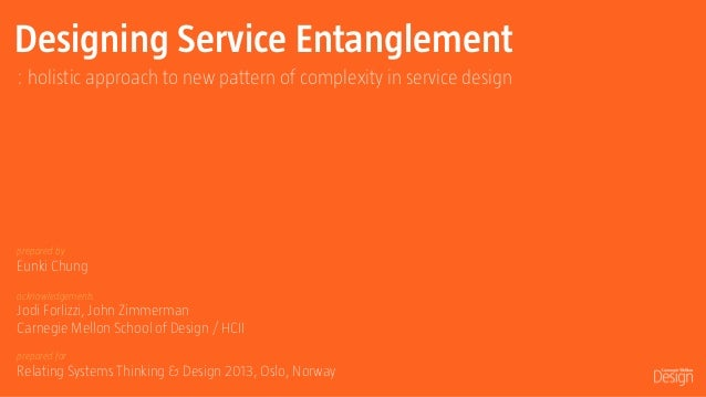 Designing Service Entanglement : holistic approach to new pattern of complexity in service design  prepared by  Eunki Chun...