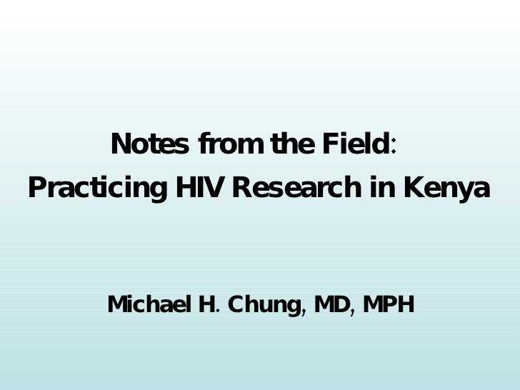 Notes from the Field:  Practicing HIV Research in Kenya Michael H. Chung, MD, MPH