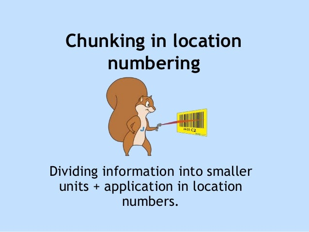 Chunking in location numbering Dividing information into smaller units + application in location numbers.
