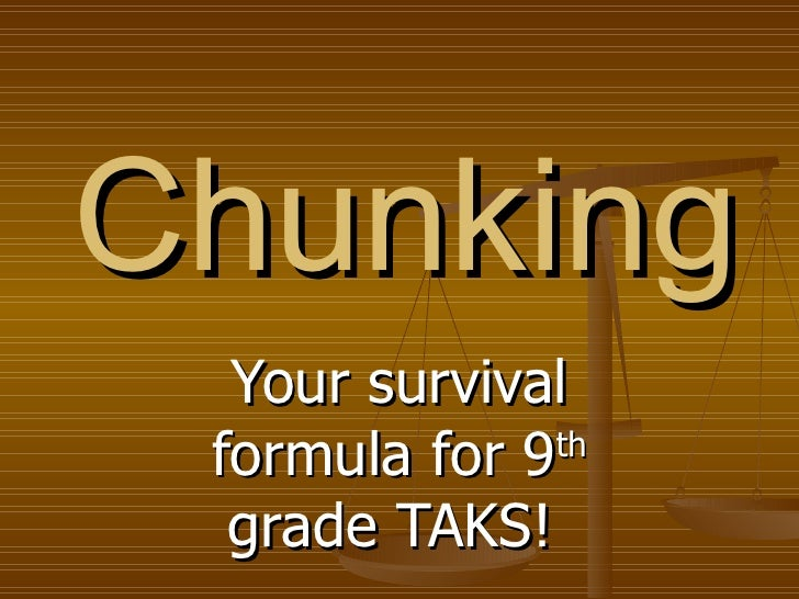 Chunking Your survival formula for 9 th  grade TAKS!