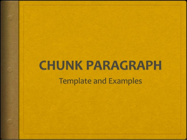 Template  Follow this pattern to complete the CHUNK paragraph assignment:  T.S. - Topic Sentence  L.I. followed by a su...