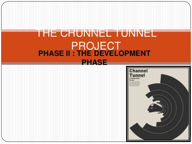 PHASE II : THE DEVELOPMENT PHASE THE CHUNNEL TUNNEL PROJECT