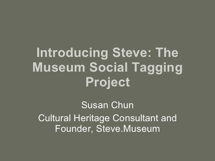Introducing Steve: The Museum Social Tagging Project Susan Chun Cultural Heritage Consultant and Founder, Steve.Museum