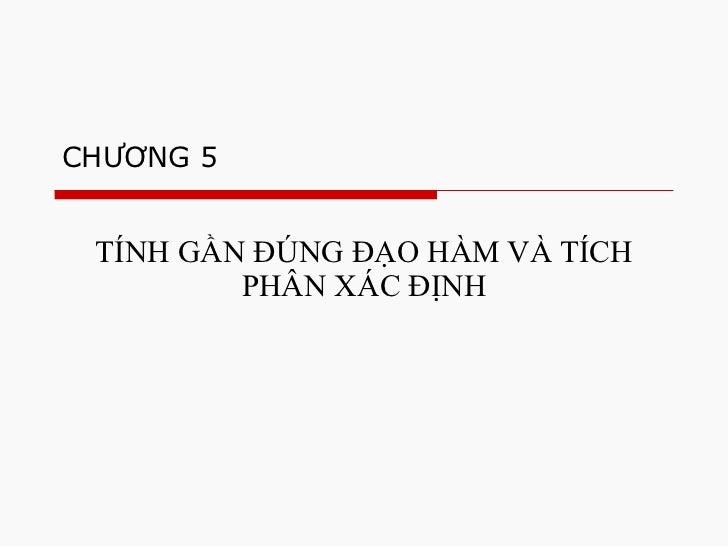 CHƯƠNG 5 TÍNH GẦN ĐÚNG ĐẠO HÀM VÀ TÍCH PHÂN XÁC ĐỊNH