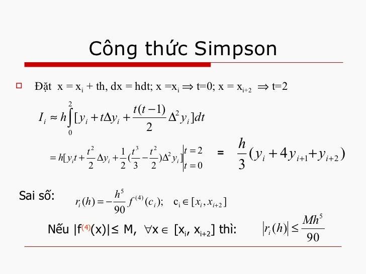 Công thức Simpson Sai số: Nếu  f (4) (x)  ≤ M,   x   [x i , x i+2 ] thì: <ul><li>Đặt  x = x i  + th, dx = hdt; x =x i ...