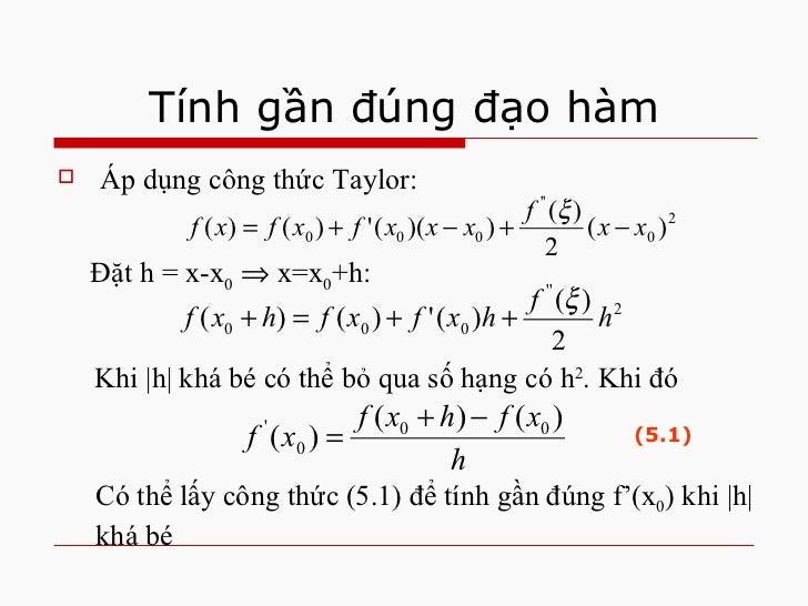 Tính gần đúng đạo hàm <ul><li>Áp dụng công thức Taylor: </li></ul>Đặt h = x-x 0     x=x 0 +h: Khi  h  khá bé có thể bỏ q...