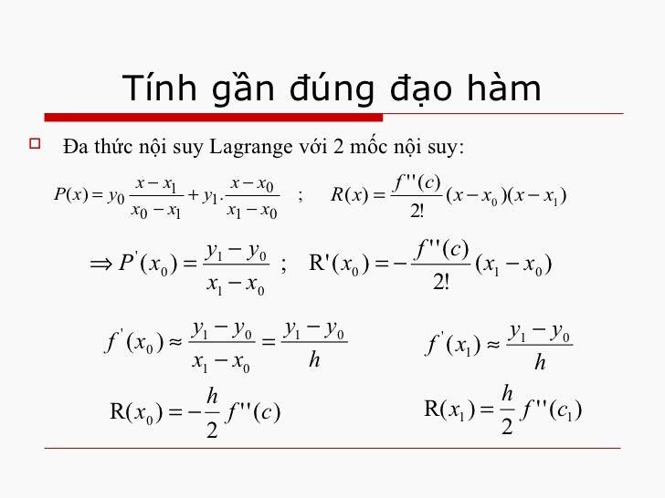 Tính gần đúng đạo hàm <ul><li>Đa thức nội suy Lagrange với 2 mốc nội suy: </li></ul>