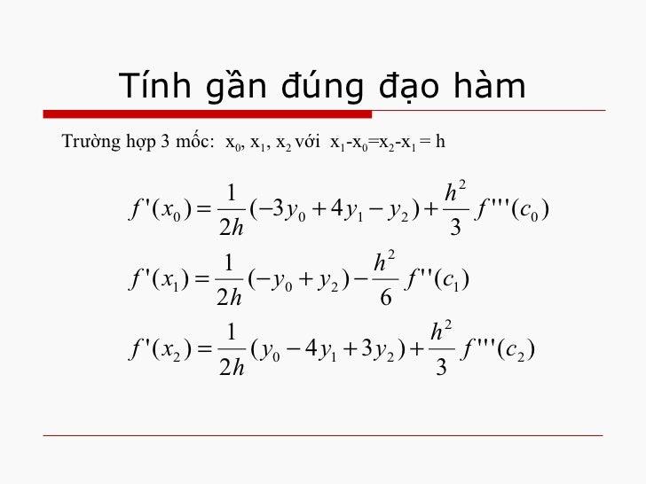 Tính gần đúng đạo hàm <ul><li>Trường hợp 3 mốc:  x 0 , x 1 , x 2  với  x 1 -x 0 =x 2 -x 1  = h </li></ul>