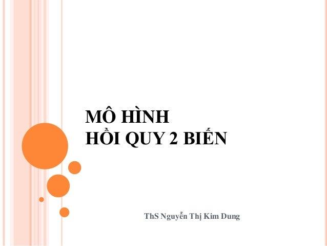 MÔ HÌNH HỒI QUY 2 BIẾN ThS Nguyễn Thị Kim Dung