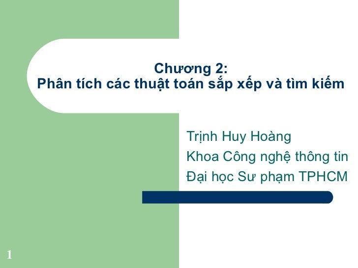 Chương 2: Phân tích các thuật toán sắp xếp và tìm kiếm Trịnh Huy Hoàng Khoa Công nghệ thông tin Đại học Sư phạm TPHCM