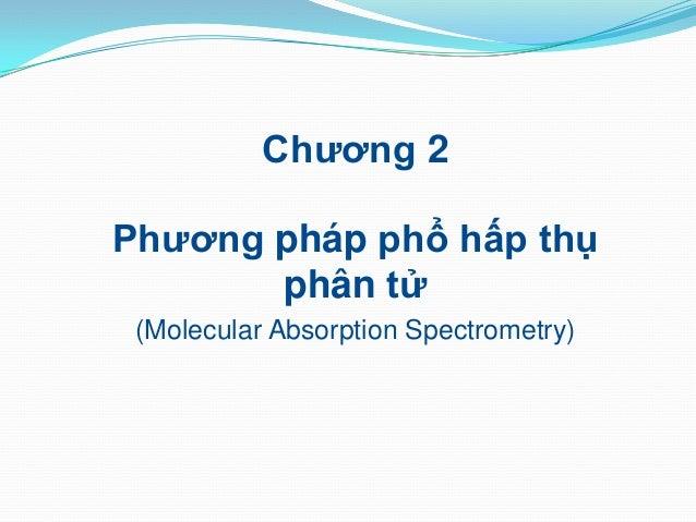 Chương 2 Phương pháp phổ hấp thụ phân tử (Molecular Absorption  Spectrometry) ...