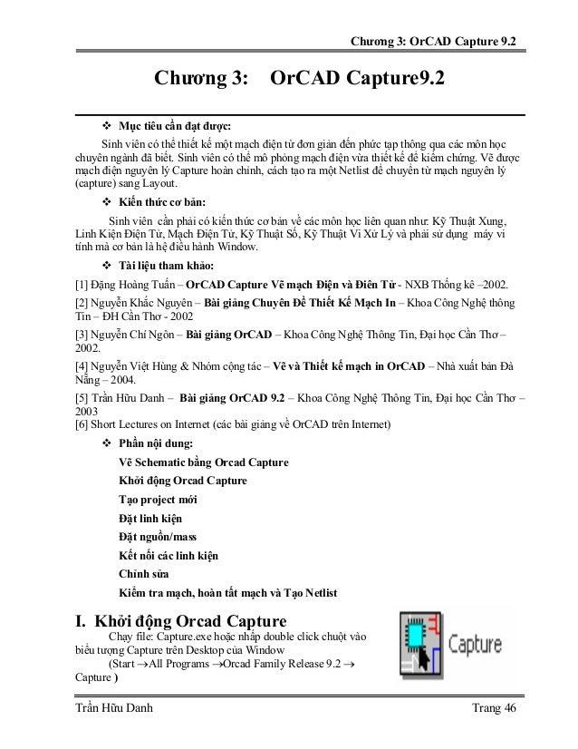 Chương 3: OrCAD Capture 9.2  Chương 3: OrCAD Capture9.2 Mục tiêu cần đạt được: Sinh viên có thể thiết kế một mạch điện từ ...