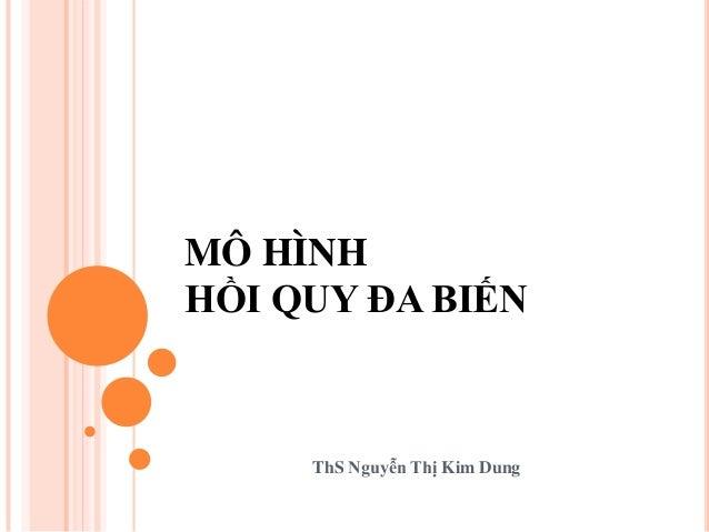 MÔ HÌNH HỒI QUY ĐA BIẾN ThS Nguyễn Thị Kim Dung