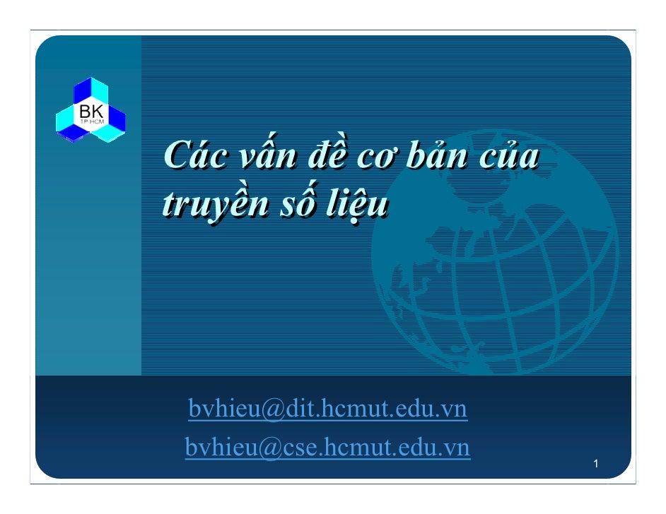 Các vấn đề cơ bản củatruyền số liệu bvhieu@dit.hcmut.edu.vn bvhieu@cse.hcmut.edu.vn   1