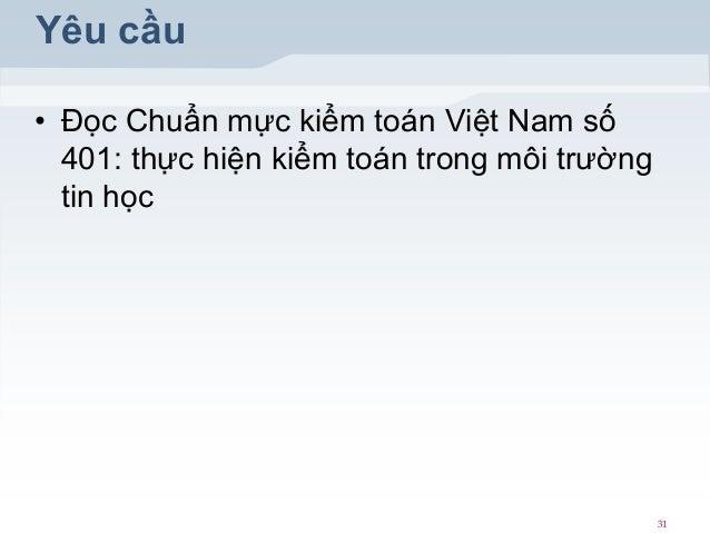Yêu cầu • Đọc Chuẩn mực kiểm toán Việt Nam số 401: thực hiện kiểm toán trong môi trường tin học 31