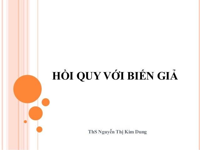 HỒI QUY VỚI BIẾN GIẢ ThS Nguyễn Thị Kim Dung