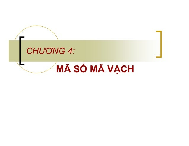 CHƯƠNG 4:  MÃ SỐ MÃ VẠCH