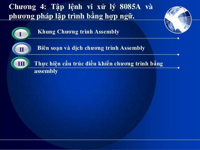 Chương 4: Tập lệnh vi xử lý 8085A vàphương pháp lập trình bằng hợp ngữ.  I  3      Khung Chương trình Assembly  II     Biê...