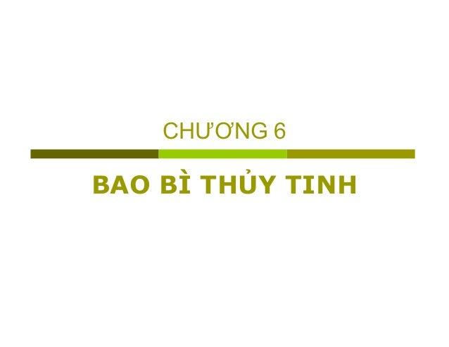 CHƯƠNG 6  BAO BÌ THỦY TINH