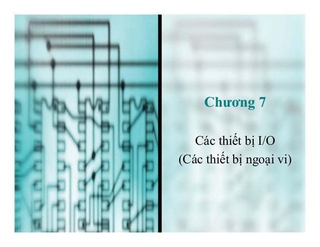 Chương 7 Các thiết bị I/O (Các thiết bị ngoại vi)