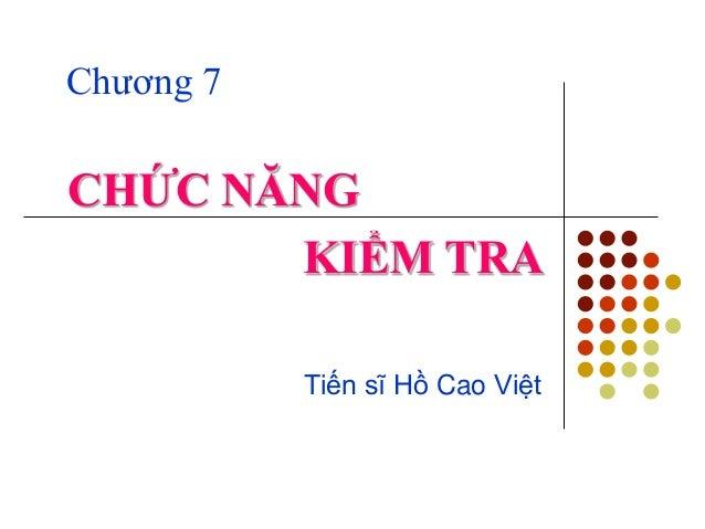 CHỨC NĂNG Chương 7 Tiến sĩ Hồ Cao Việt KIỂM TRA