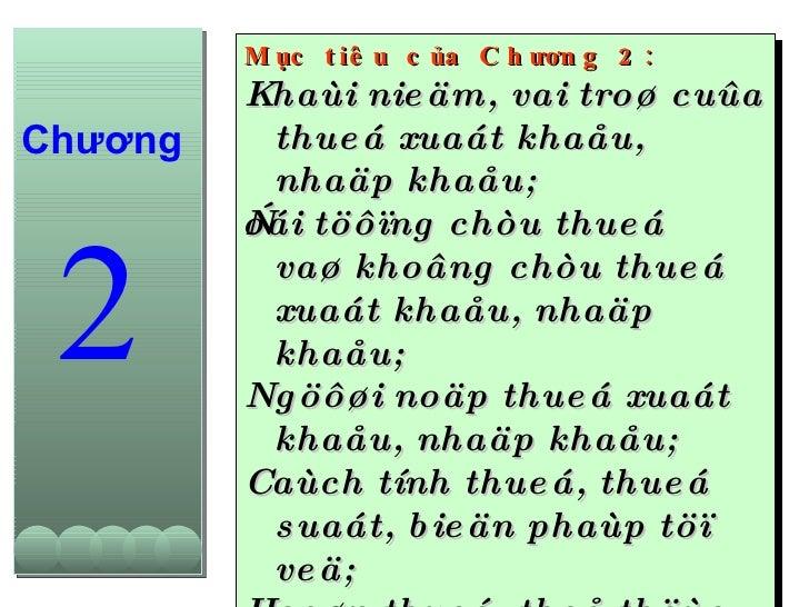 Mục tiêu của Chương 2: Khaùi nieäm, vai troø cuûa thueá xuaát khaåu, nhaäp khaåu; Ñoái töôïng chòu thueá vaø khoâng chòu t...