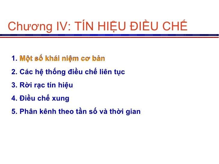 Chương IV: TÍN HIỆU ĐIỀU CHẾ <ul><li>Một số khái niệm cơ bản </li></ul><ul><li>Các hệ thống điều chế liên tục </li></ul><u...