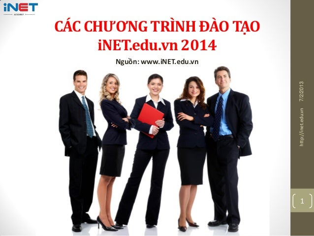 CÁC CHƯƠNG TRÌNH ĐÀO TẠO iNET.edu.vn 2014 Nguồn: www.iNET.edu.vn 7/2/2013http://inet.edu.vn 1