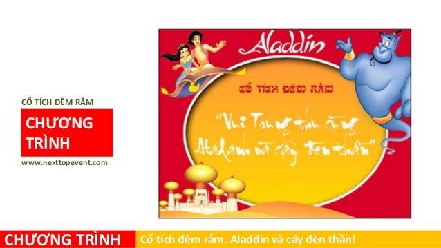 CHƯƠNG TRÌNH www.nexttopevent.com CỔ TÍCH ĐÊM RẰM CHƯƠNG TRÌNH Cổ tích đêm rằm. Aladdin và cây đèn thần!