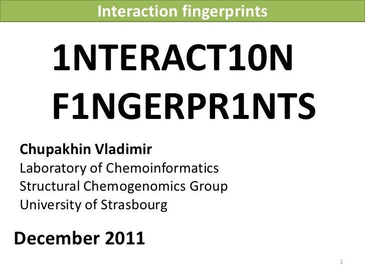 Interaction fingerprints    1NTERACT10N    F1NGERPR1NTSChupakhin VladimirLaboratory of ChemoinformaticsStructural Chemogen...
